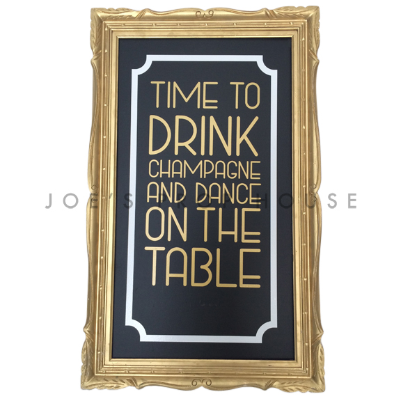 Time to Drink Champagne and Dance on Table Self-Standing Frame Gold